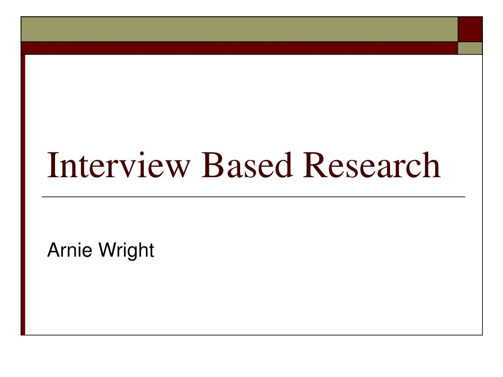 interview based research l.