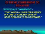 extreme commitment to behavior