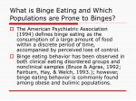 what is binge eating and which populations are prone to binges