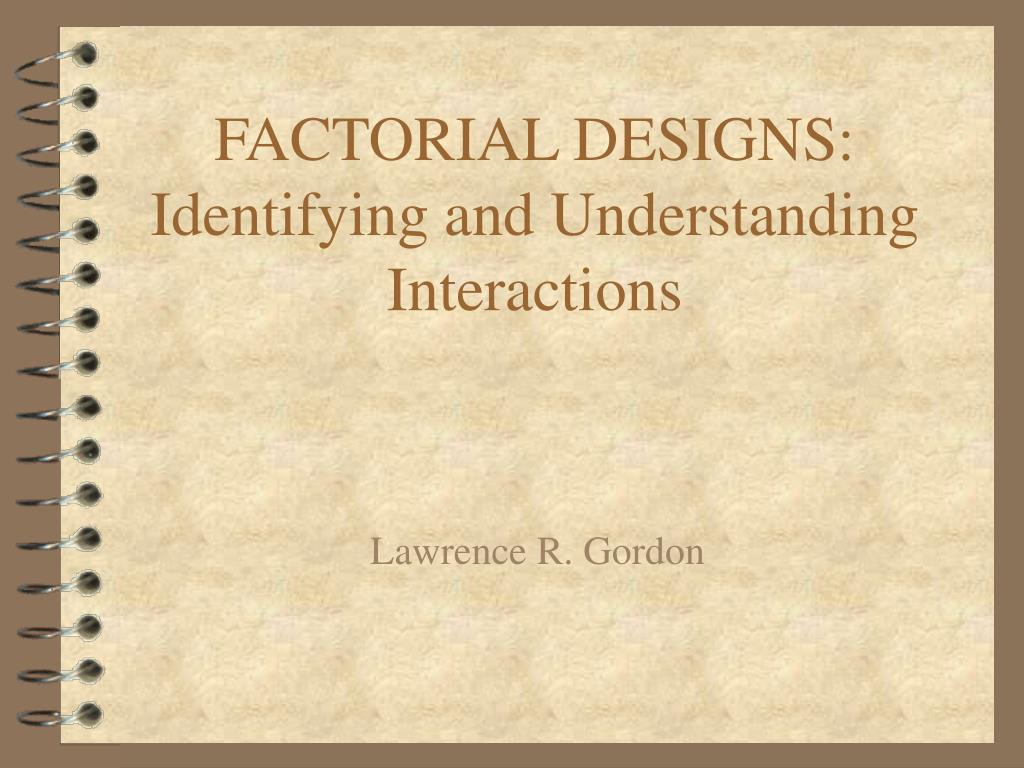 factorial designs identifying and understanding interactions l.