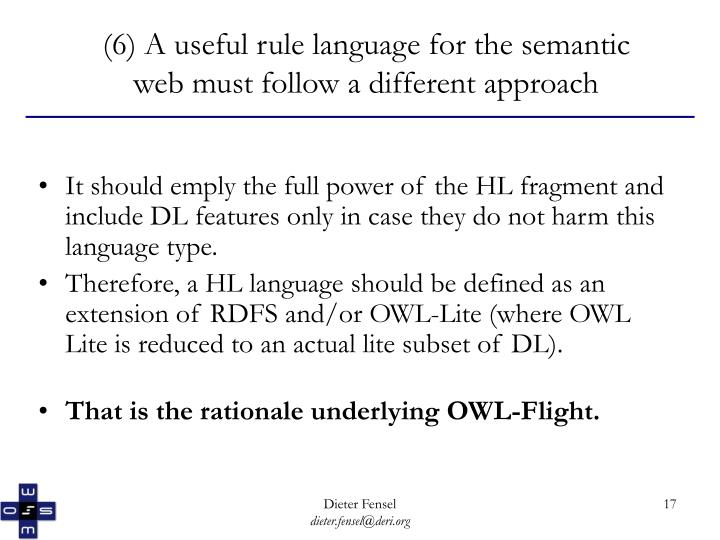 (6) A useful rule language for the semantic web must follow a different approach