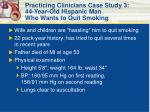 practicing clinicians case study 3 44 year old hispanic man who wants to quit smoking