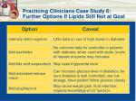 practicing clinicians case study 6 further options if lipids still not at goal