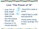 live the power of 10
