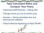 take calculated risks and conquer your fears