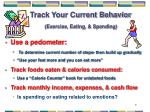track your current behavior exercise eating spending