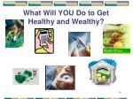 what will you do to get healthy and wealthy