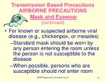 transmission based precautions airborne precautions mask and eyewear continued