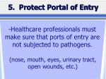5 protect portal of entry