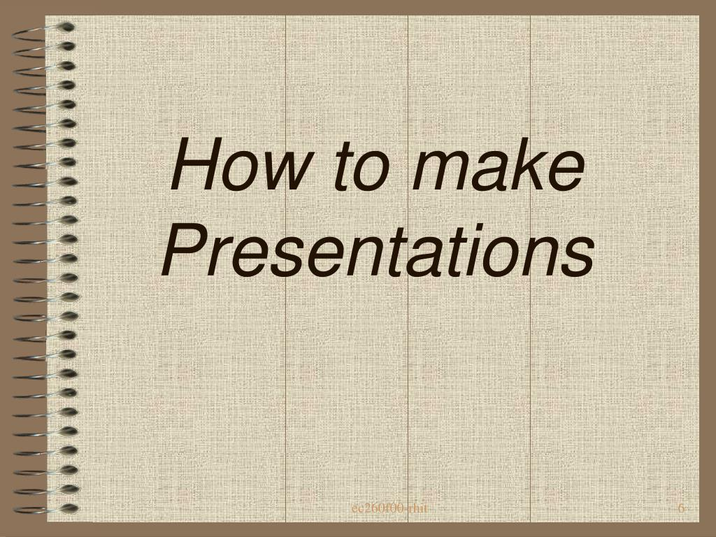 How to make Presentations