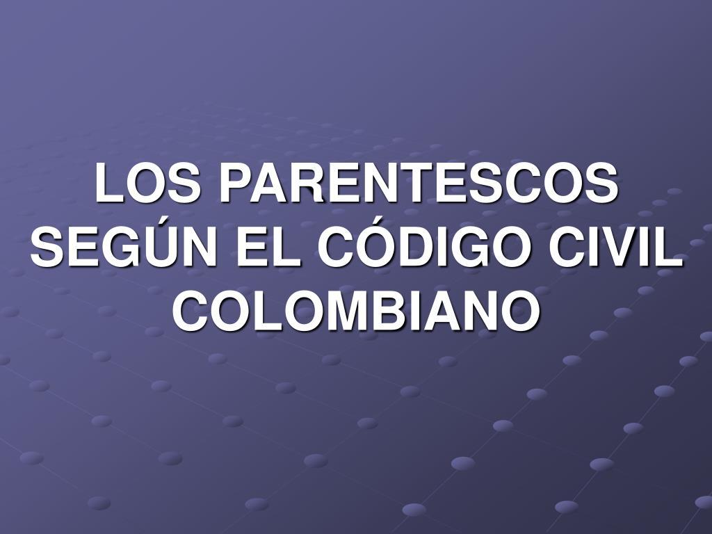 los parentescos seg n el c digo civil colombiano l.