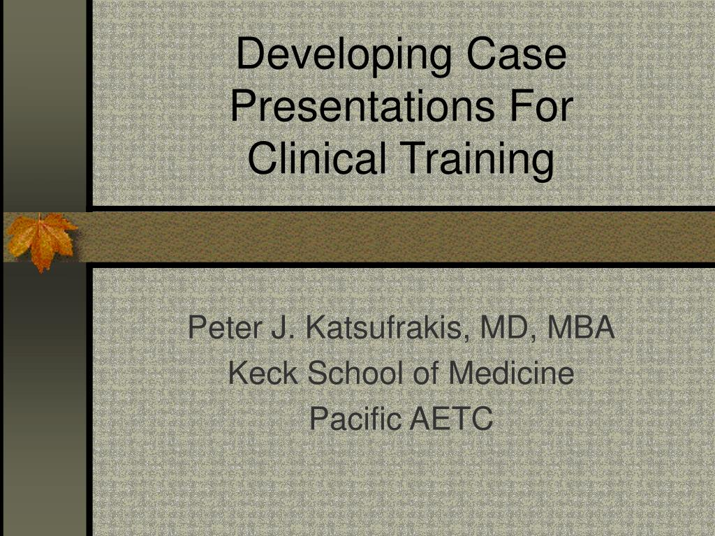 developing case presentations for clinical training l.