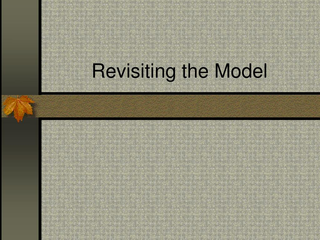 Revisiting the Model