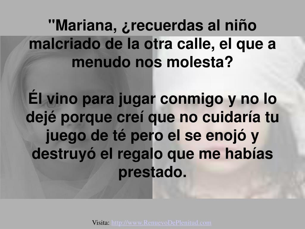 """""""Mariana, ¿recuerdas al niño malcriado de la otra calle, el que a menudo nos molesta?"""