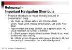 rehearsal important navigation shortcuts