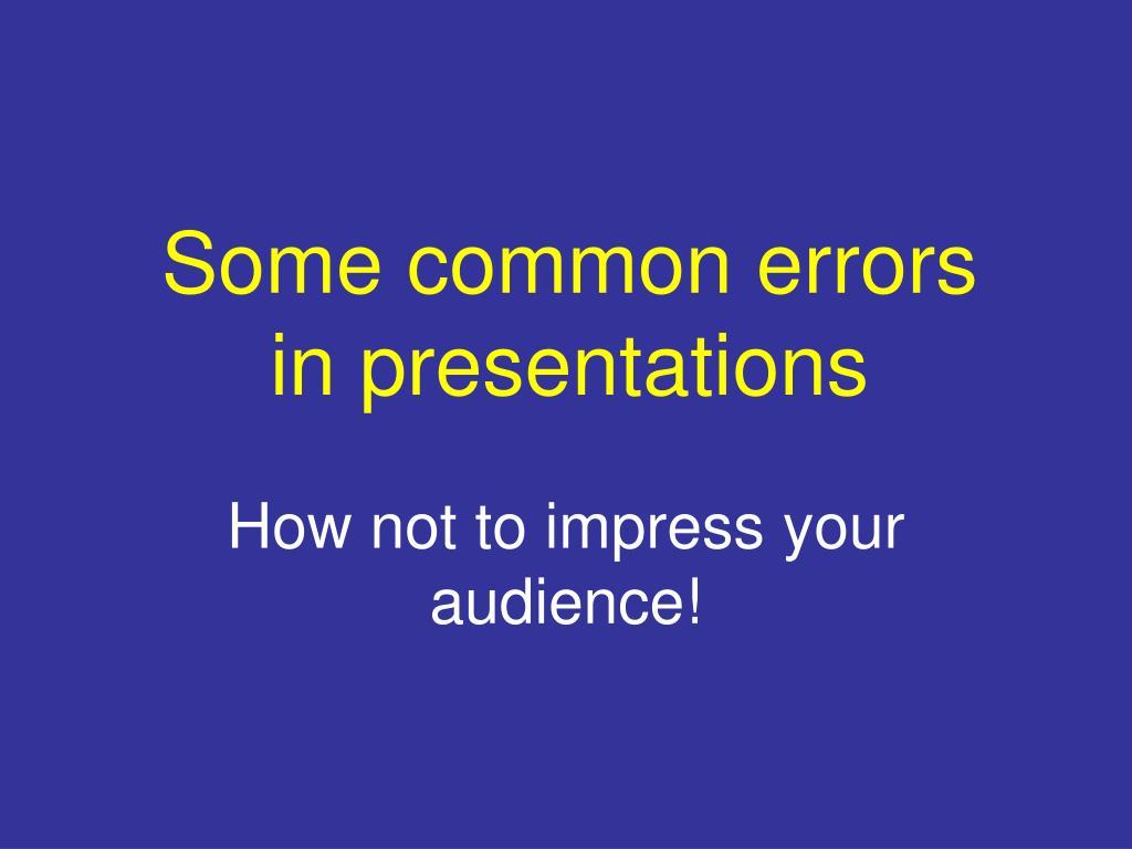 some common errors in presentations l.