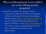 what certifications do i earn while i am in the csi paramedic program