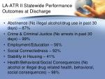la atr ii statewide performance outcomes at discharge