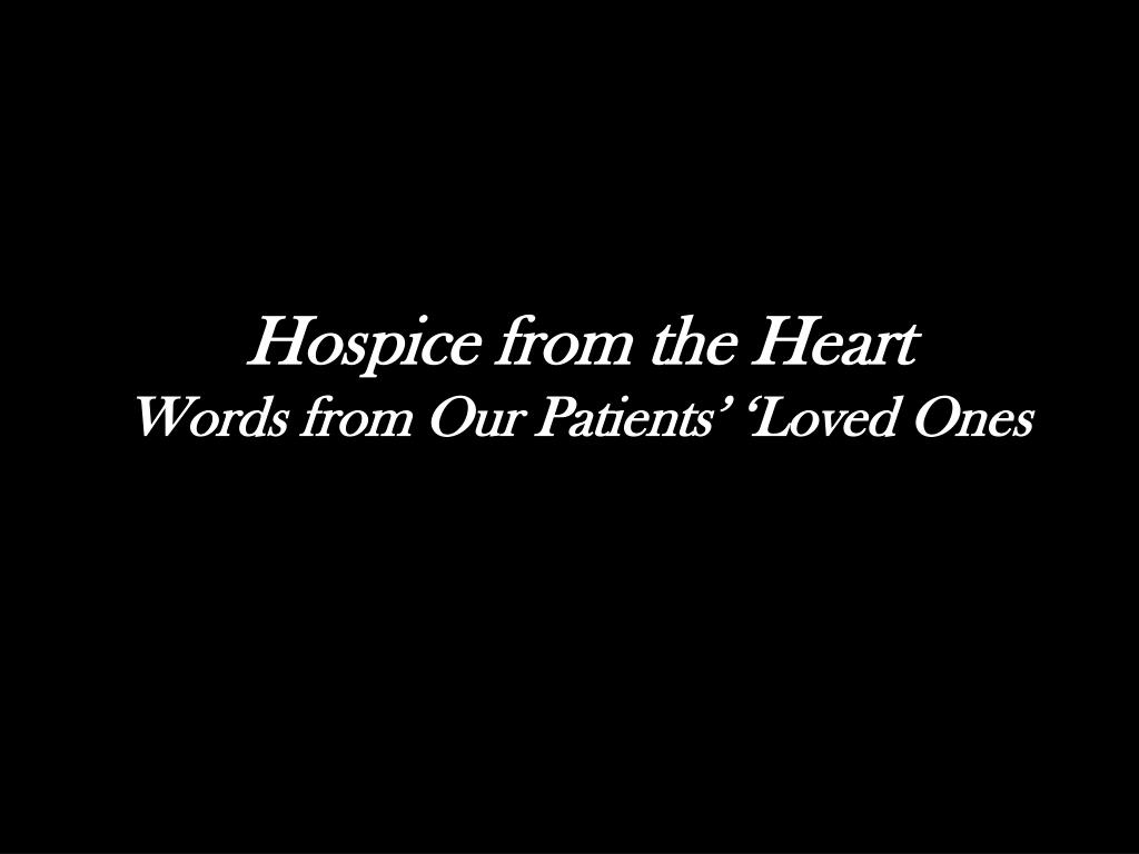 hospice from the heart words from our patients loved ones l.