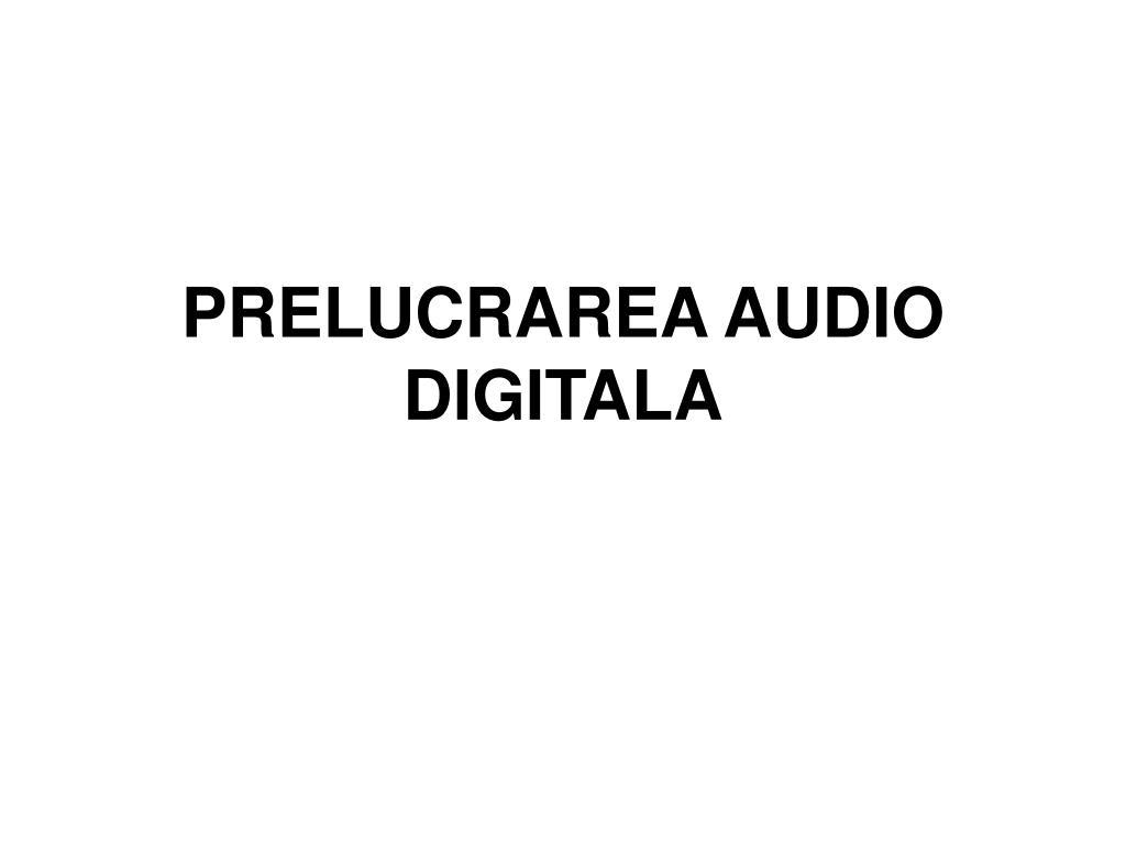 prelucrarea audio digitala l.