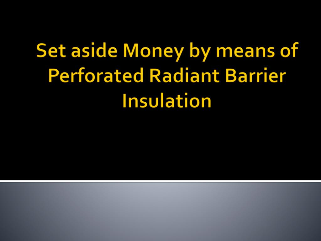 set aside money by means of perforated radiant barrier insulation l.