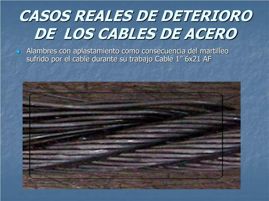 CASOS REALES DE DETERIORO DE  LOS CABLES DE ACERO