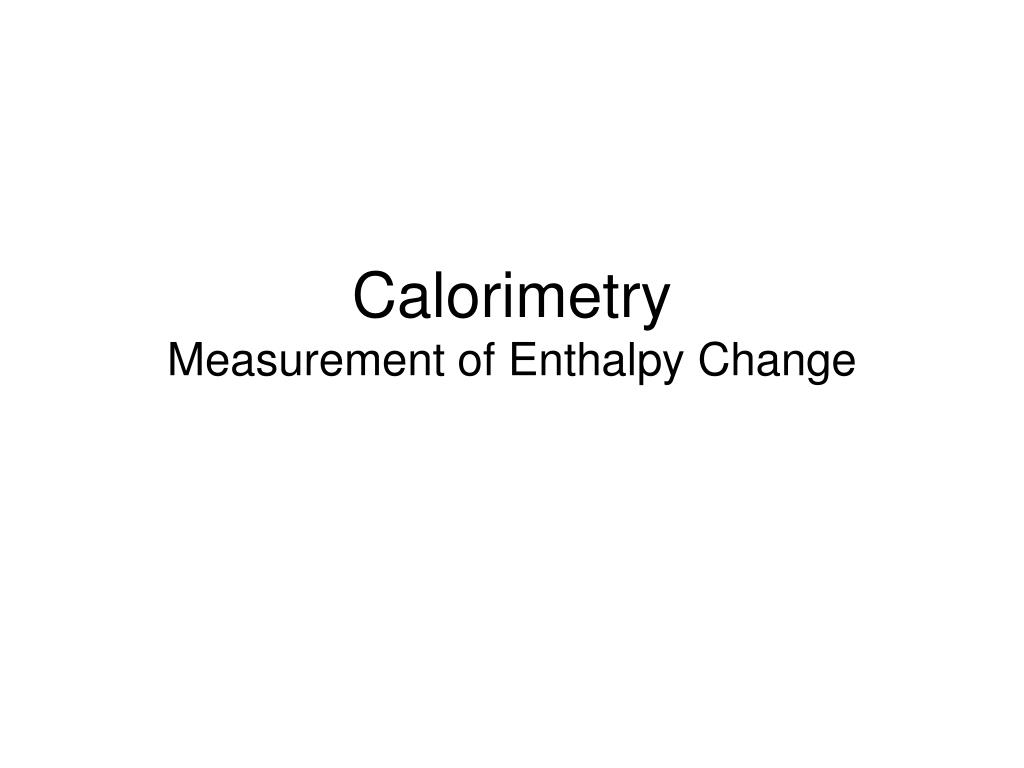 calorimetry measurement of enthalpy change l.