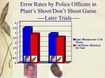 error rates by police officers in plant s shoot don t shoot game later trials