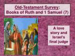 old testament survey books of ruth and 1 samuel 7