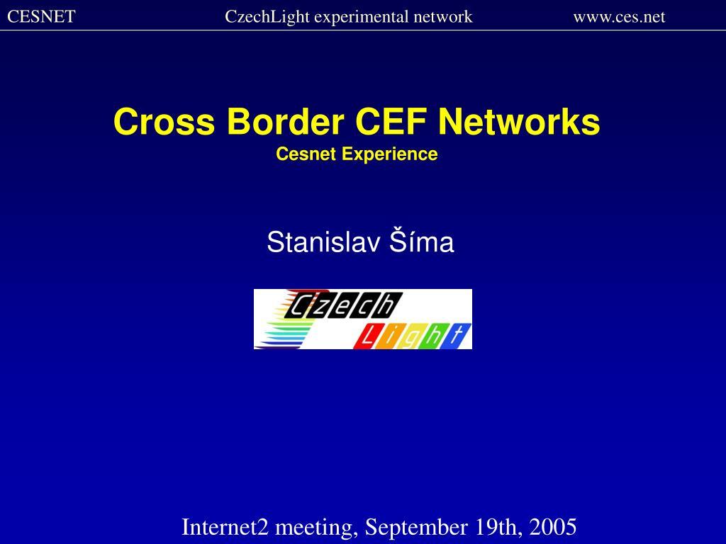 cross border cef networks ce snet experience l.