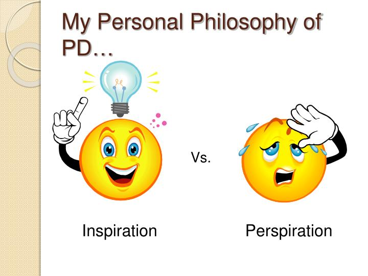 My Personal Philosophy of PD…