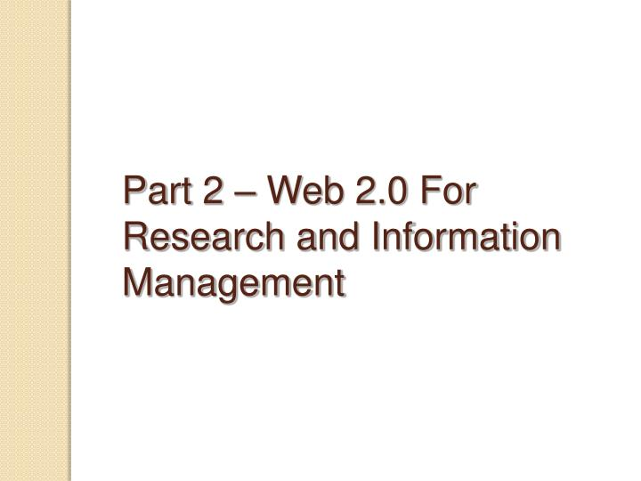Part 2 – Web 2.0 For Research and Information Management