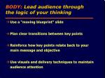body lead audience through the logic of your thinking