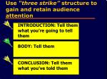 use three strike structure to gain and retain audience attention