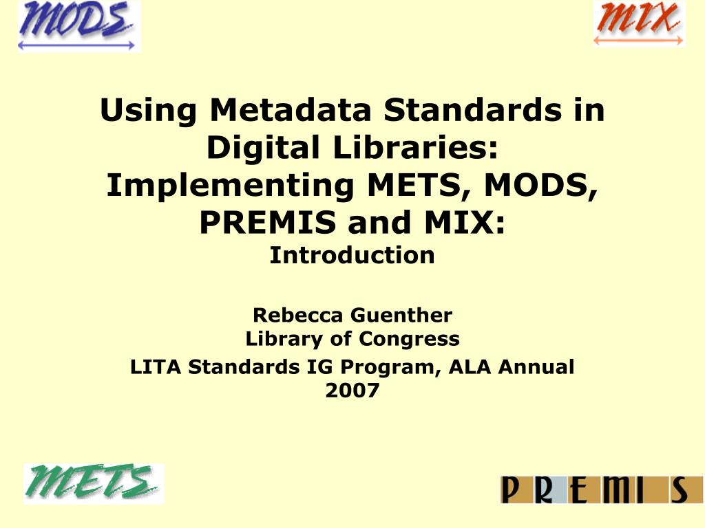 using metadata standards in digital libraries implementing mets mods premis and mix introduction l.
