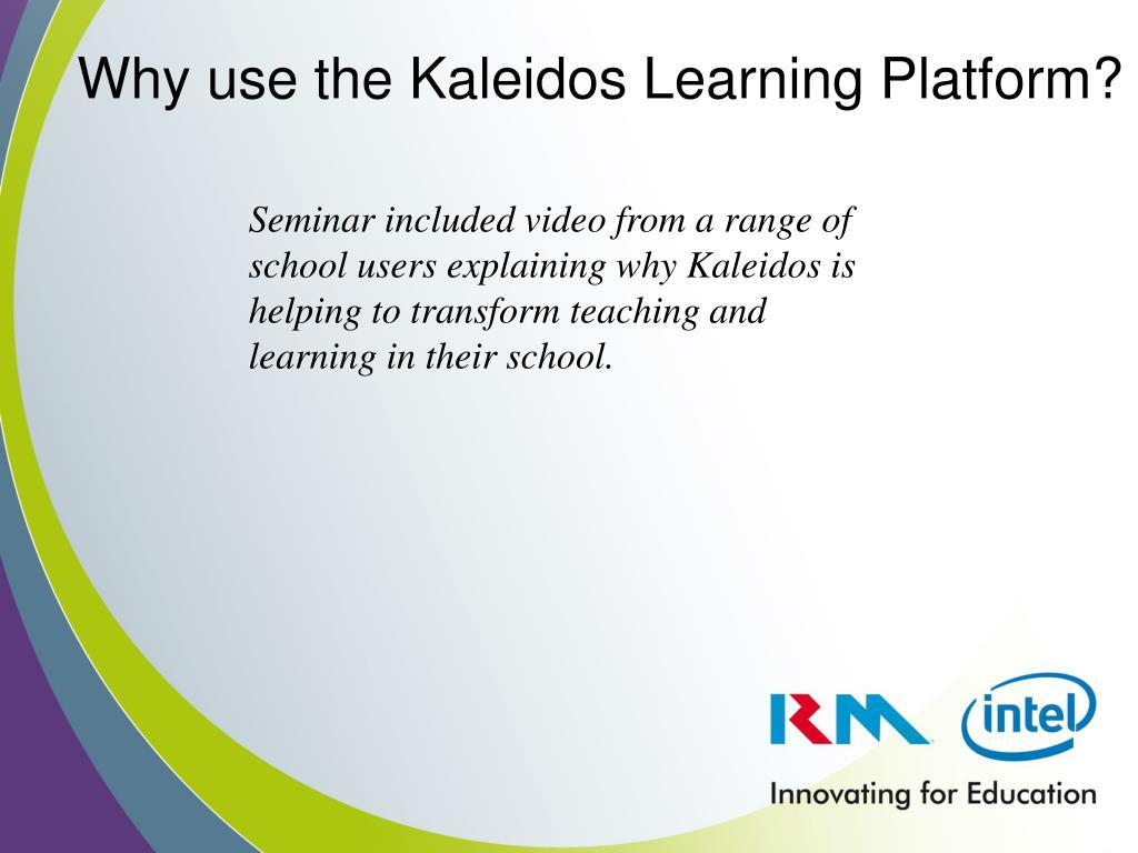 Why use the Kaleidos Learning Platform?
