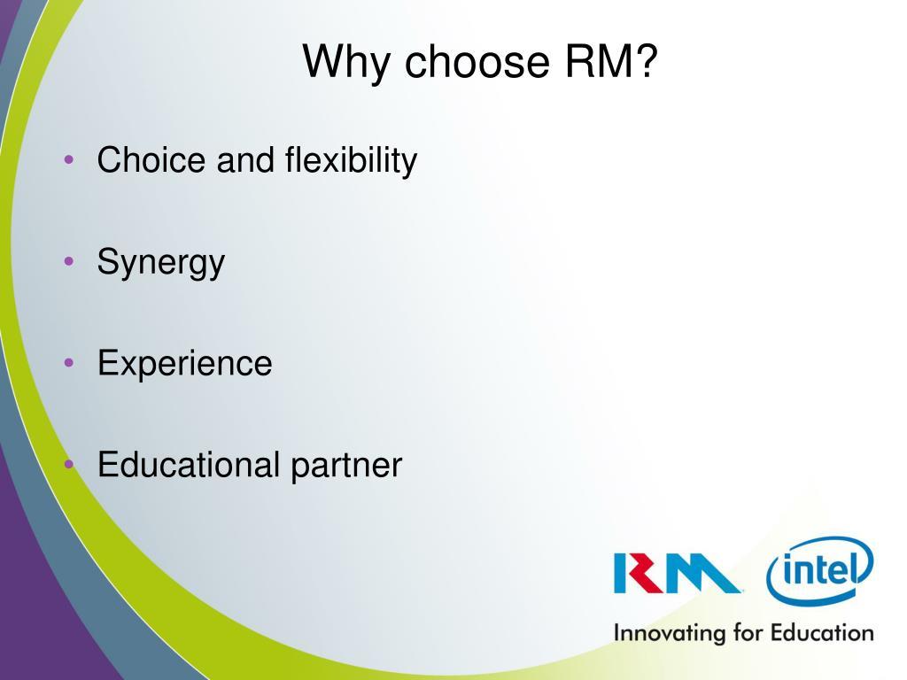 Why choose RM?