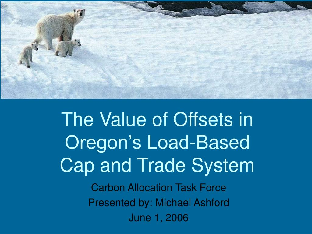 the value of offsets in oregon s load based cap and trade system l.