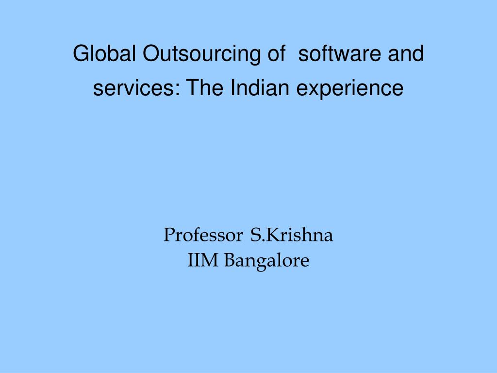 global outsourcing of software and services the indian experience professor s krishna iim bangalore l.