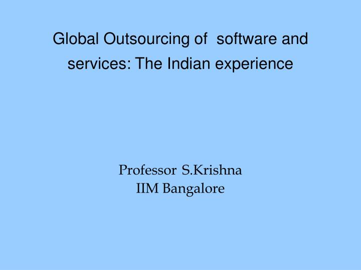 global outsourcing of software and services the indian experience professor s krishna iim bangalore n.