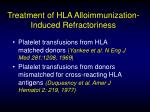 treatment of hla alloimmunization induced refractoriness