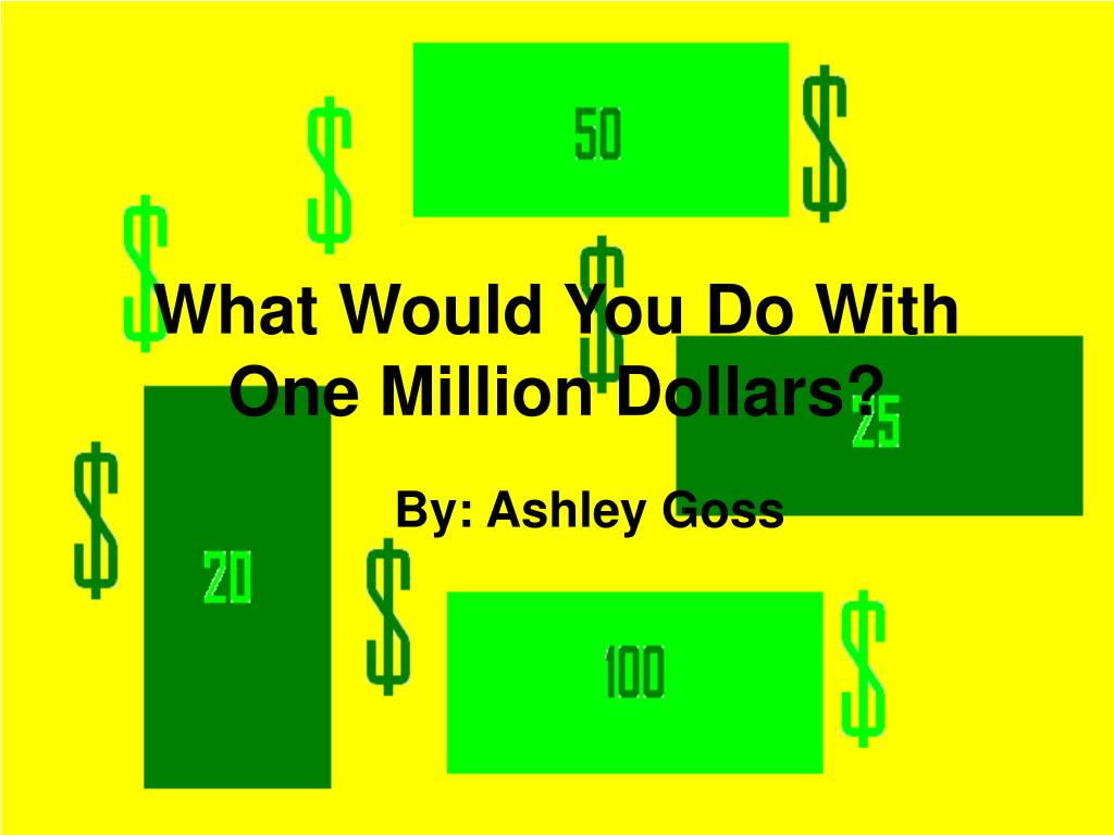 what would you do with one million dollars l.