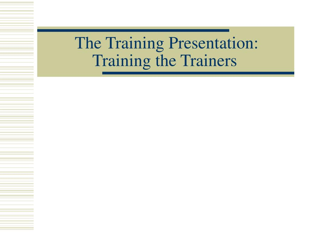 The Training Presentation: Training the Trainers