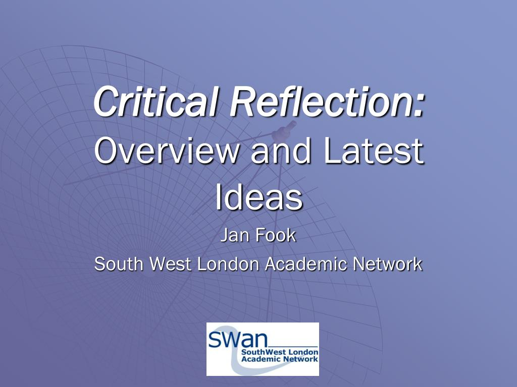 critical reflection overview and latest ideas l.