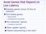 avoid games that depend on low latency