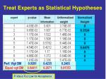 treat experts as statistical hypotheses