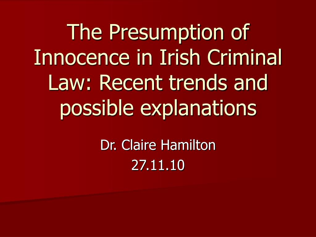 the presumption of innocence in irish criminal law recent trends and possible explanations l.