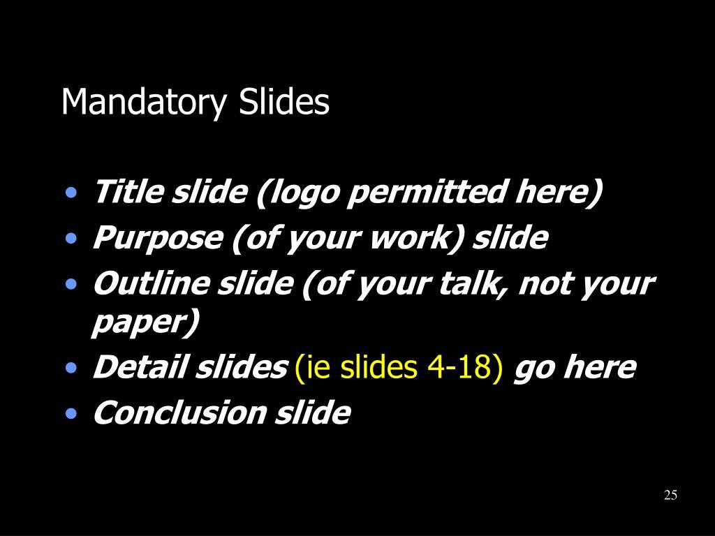 Mandatory Slides