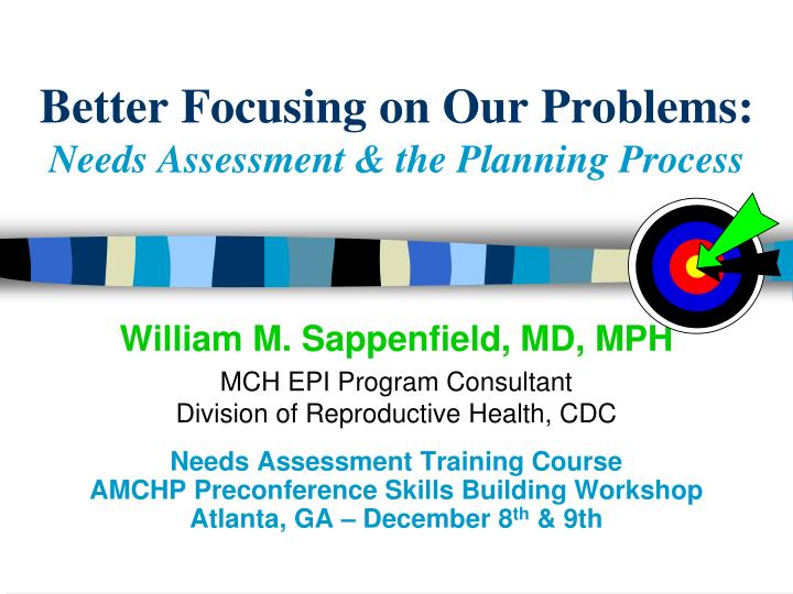 better focusing on our problems needs assessment the planning process n.