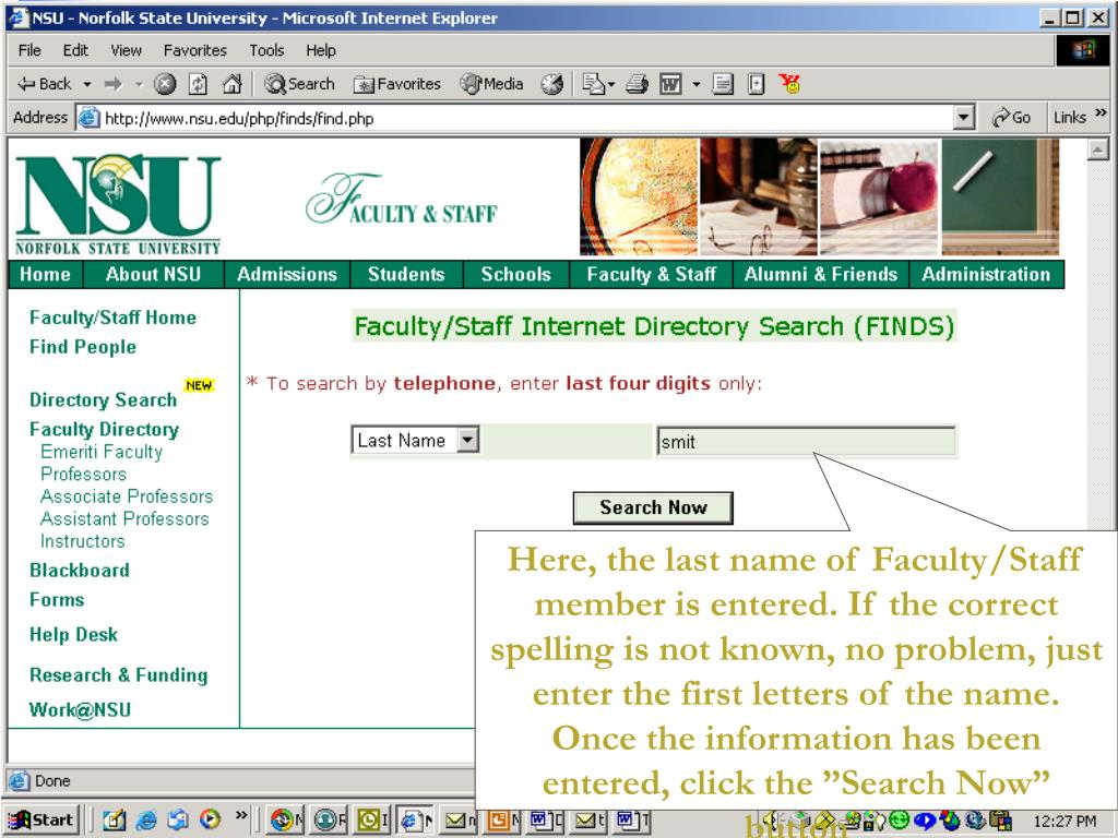 """Here, the last name of Faculty/Staff member is entered. If the correct spelling is not known, no problem, just enter the first letters of the name. Once the information has been entered, click the """"Search Now"""" button"""
